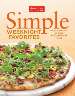 Simple Weeknight Favorites : More Than 200 No-Fuss Foolproof Meals