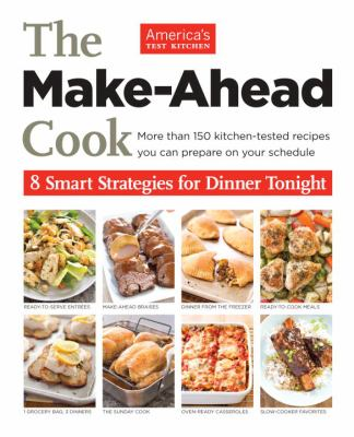 The Make-Ahead Cook : 8 Smart Strategies for Dinner Tonight
