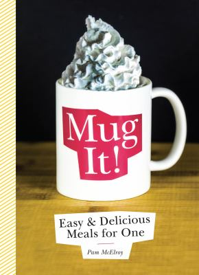 Mug it! : easy & delicious meals for one