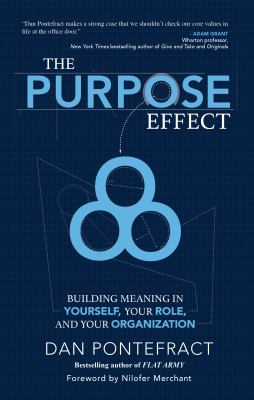 The purpose effect : building meaning in youself, your role, and