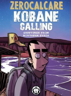 Kobane calling : greetings from Northern Syria