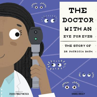 The doctor with an eye for eyes : the story of Dr. Patricia Bath