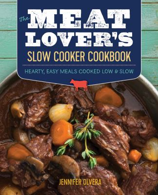 The meat lover's slow cooker cookbook :