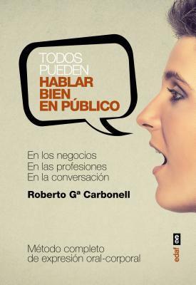 Todos pueden hablar bien en público : método completo de expresión oral-corporal
