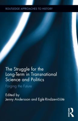 The Struggle for the Long-Term in Transnational Science and Politics: Forging the Future