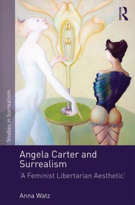 Angela Carter and Surrealism: A Feminist Libertarian Aesthetic