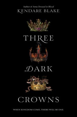 Three dark crowns by Kendare Blake.