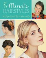 5-Minute Hairstyles : 50 Super-Quick 'dos to Wear and Go book cover