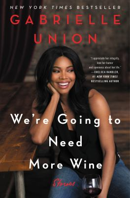 Gabrielle Union: We're Going to Need More Wine – Stories That Are Funny, Complicated, and True Book Cover