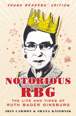 Notorious RBG : the life and times of Ruth Bader Ginsburg