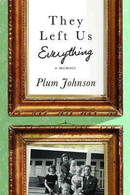 They left us everything [book club] : a memoir / Plum Johnson