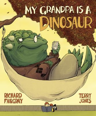 My grandpa is a dinosaur by Richard Fairgray & Terry Jones.