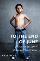 To the end of June : the intimate life of American foster care book cover