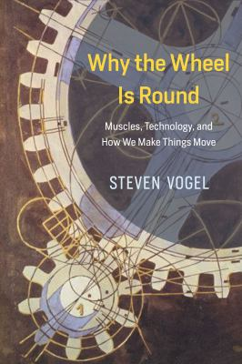 Why the wheel is round : muscles, technology, and how we make thi