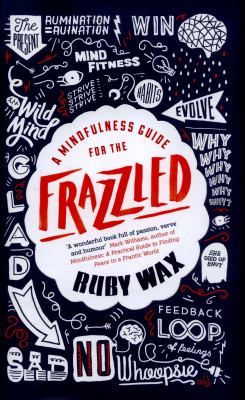 A mindfulness guide for the frazzled by Ruby Wax.