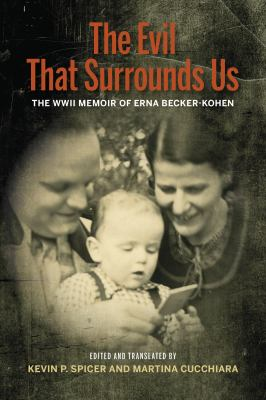 The evil that surrounds us : the WWII memoir of Erna Becker-Kohen