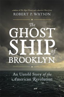 The ghost ship of Brooklyn : an untold story of the American Revolution