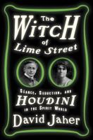 The Witch of Lime Street: seance, seduction, and Houdini in the spirit world book cover