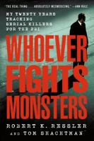 Whoever Fights Monsters: My Twenty Years Tracking Serial Killers for the FBI book cover