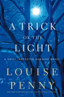 Cover of A Trick of the Light: A Chief Inspector Gamache Novel