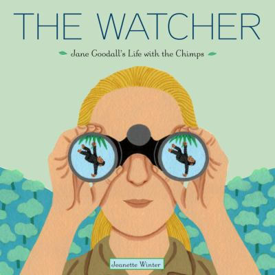 The watcher : Jane Goodall's life with the chimps