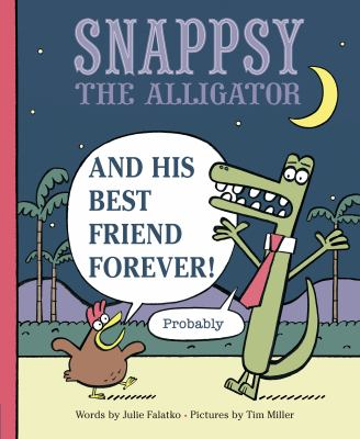 Snappsy the alligator and his best friend forever! (probably)