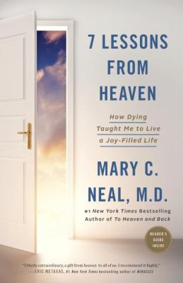 7 lessons from heaven : how dying taught me to live a joy-filled life