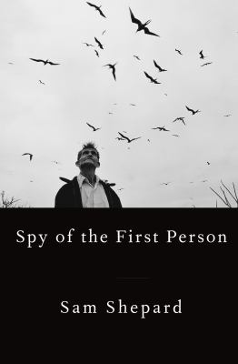 Sam Shepard: Spy of the First Person – A Novel Book Cover