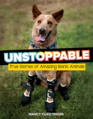 Unstoppable : true stories of amazing bionic animals