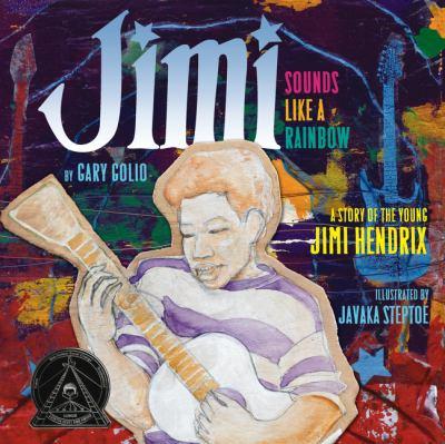 Jimi : sounds like a rainbow : a story of the young Jimi Hendrix