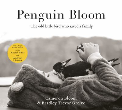 Penguin Bloom: the odd little bird who saved a family by Cameron Bloom & Bradley Trevor Greive.