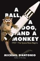 A Ball, A Dog, and A Monkey: 1957, The Space Race Begins book cover