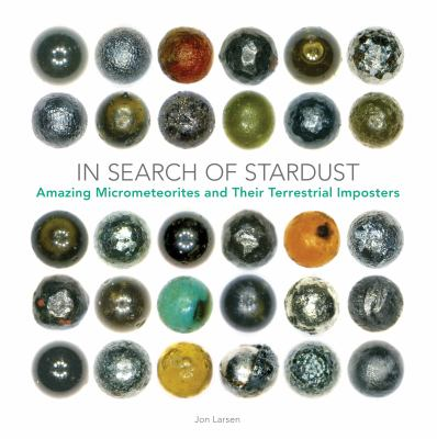 In search of stardust : amazing micrometeorites and their terrestrial imposters