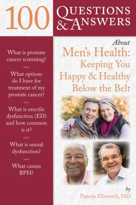100 questions & answers about men's health : keeping you happy & healthy below the belt