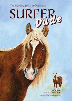 Surfer Dude : the legendary stallion of Chincoteague