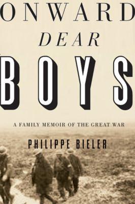Onward, dear boys : a family memoir of the Great War