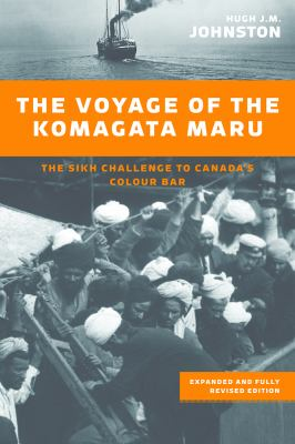 The voyage of the Komagata Maru : the Sikh challenge to Canada's colour bar