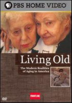 Living old : [the modern realities of aging in America]