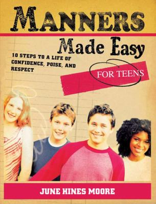 Manners made easy for teens : 10 steps to a life of confidence, poise, and respect