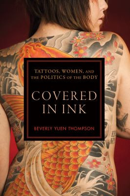 Covered in Ink : Tattoos, Women and the Politics of the Body
