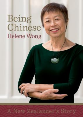 Being Chinese: a New Zealander's story by Helene Wong.