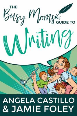 Busy Mom's Guide to Writing