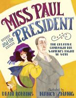Miss Paul and the president : the creative campaign for women's right to vote book cover