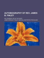 Autobiography of Rev James B Finley; or, Pioneer Life in the West
