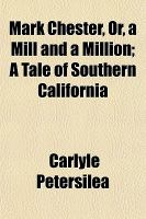 Mark Chester, or, a Mill and a Million; a Tale of Southern Californi