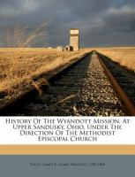 History of the Wyandott Mission, at Upper Sandusky, Ohio, under the Direction of the Methodist Episcopal Church