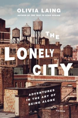 The lonely city: adventures in the art of being alone by Olivia Laing.