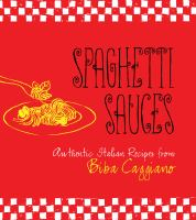 Spaghetti sauces authentic Italian recipes from Biba Caggiano book cover