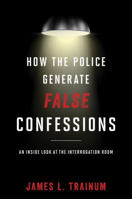 How the police generate false confessions : an inside look at the