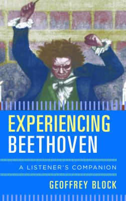 Experiencing Beethoven : a listener's companion